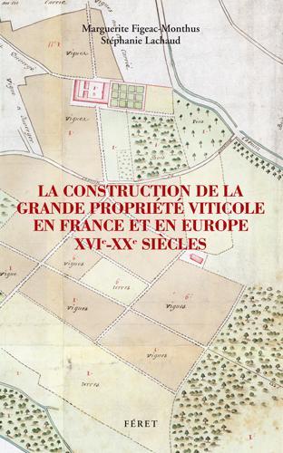 La construction de la grande propriété viticole en France et en Europe, XVI-XXe siècles