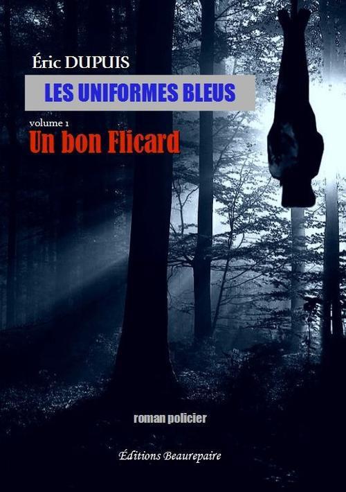 les uniformes bleus - volume 1 : un bon flicard