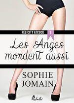 Vente Livre Numérique : Felicity Atcock t.1 ; les anges mordent aussi  - Sophie Jomain