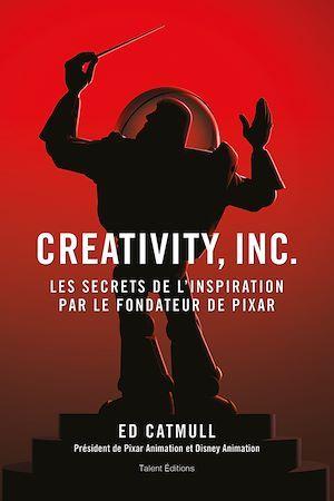 Creativity, inc. ; les secrets de l'inspiration par le fondateur de Pixar