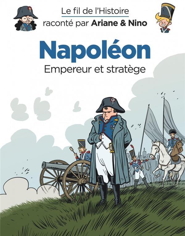 Le fil de l'Histoire raconté par Ariane & Nino T.23 ; Napoléon, empereur et stratège