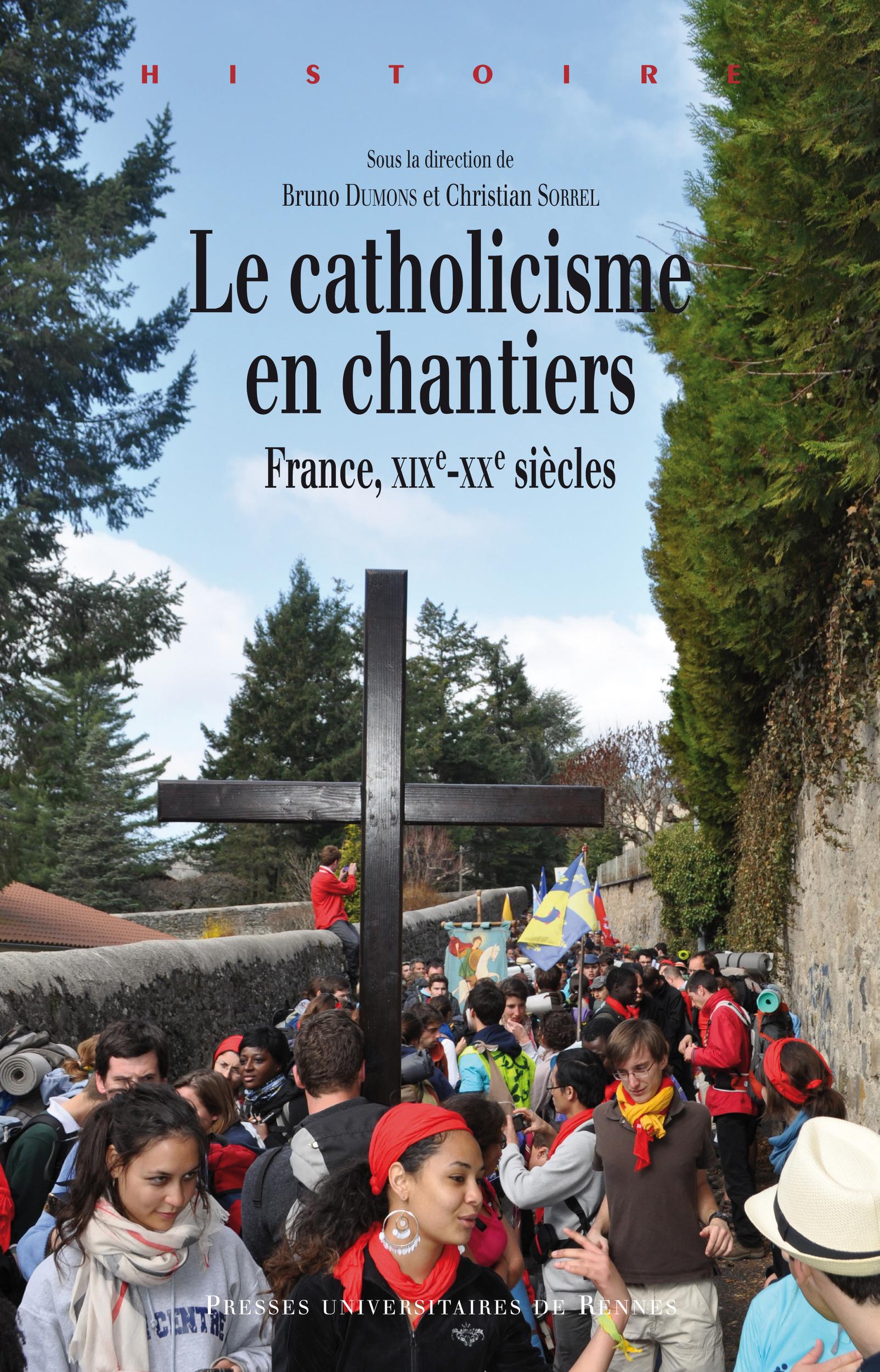 Le catholicisme en chantiers ; France, XIXe-XXe siècles
