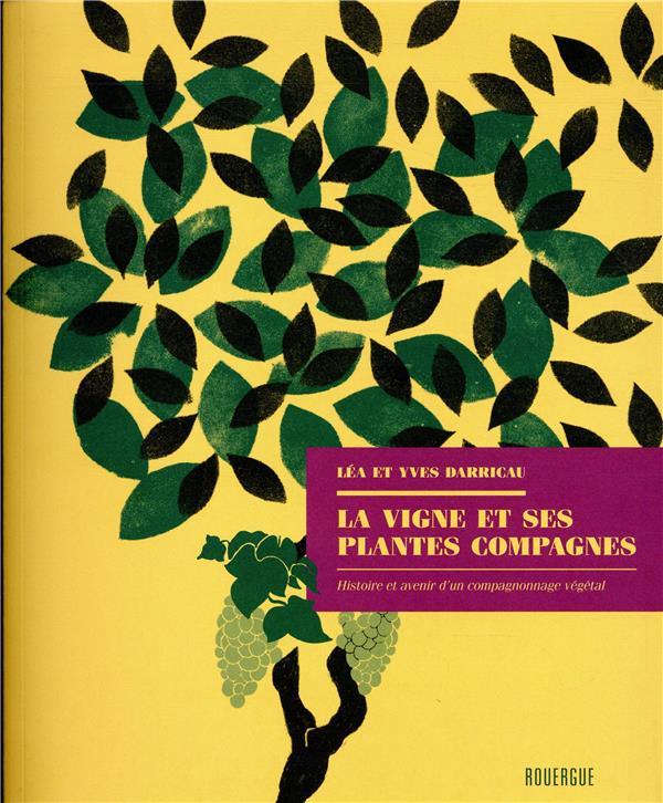 LA VIGNE ET SES PLANTES COMPAGNES - HISTOIRE ET AVENIR D'UN COMPAGNONNAGE VEGETAL