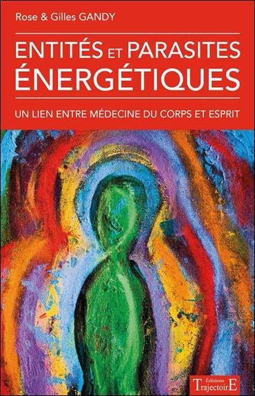 Entités et parasites énergétiques ; un lien entre médecine du corps et de l'esprit