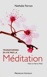 Transformer sa vie par la Méditation  - Nathalie Ferron