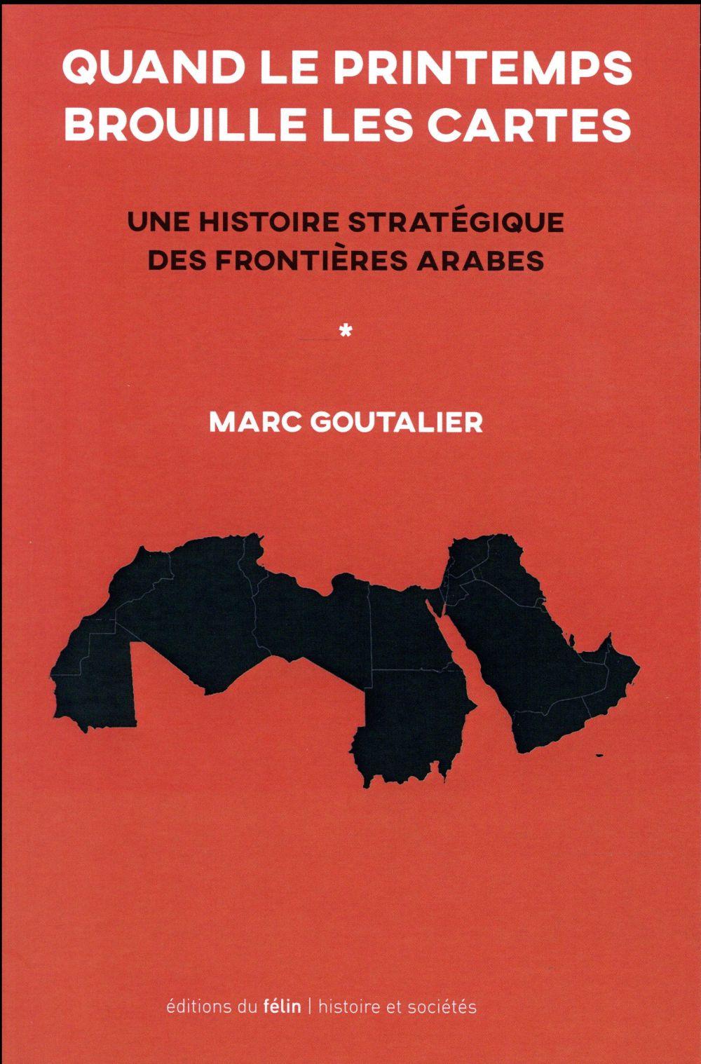 Quand le printemps brouille les cartes ; une histoire stratégique des frontières arabes