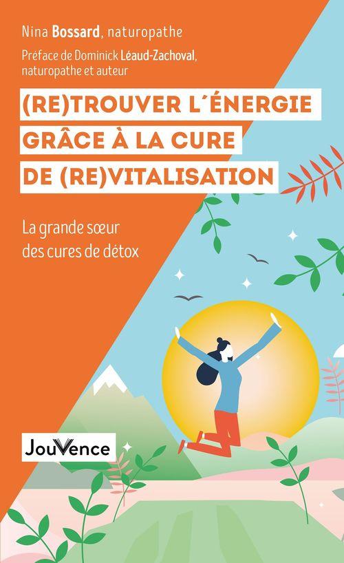 (re)trouver l'énergie grâce à la cure de (re)vitalisation ; la grande soeur des cures de détox