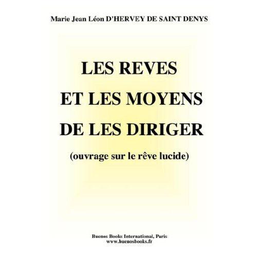 Les Reves Et Les Moyens De Les Diriger ; Ouvrage Sur Le Reve Lucide