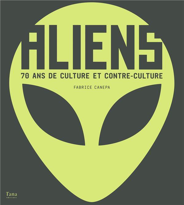 Aliens ; 70 ans de culture et contre-culture