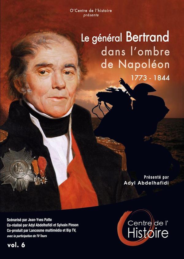 o'centre de l'histoire, vol. 6 : le général Bertrand dans l'ombre de Napoléon, 1773 - 1844