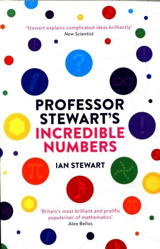 PROFESSOR STEWART''S INCREDIBLE NUMBERS