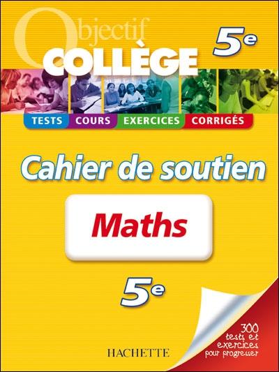 OBJECTIF COLLEGE ; mathématiques ; 5ème ; cahier de soutien