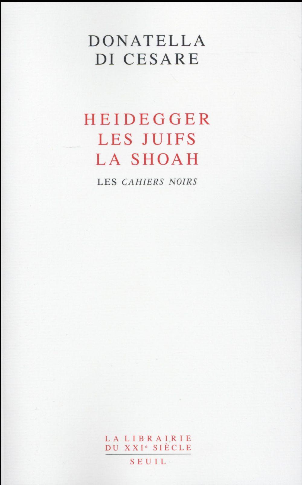 Heidegger, les Juifs, la Shoah ; les cahiers noirs