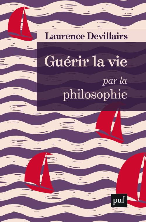 Guerir la vie par la philosophie