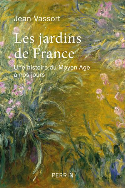 Les jardins de France ; une histoire du Moyen Âge à nos jours