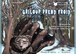 Griloup prend froid  - Céline Crochet - Saeko Doyle - Céline Lamour-Crochet