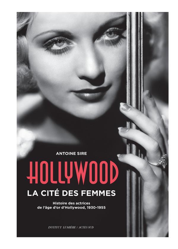 Hollywood, la cité des femmes ; histoires des actrices de l'âge d'or d'Hollywood, 1930-1955