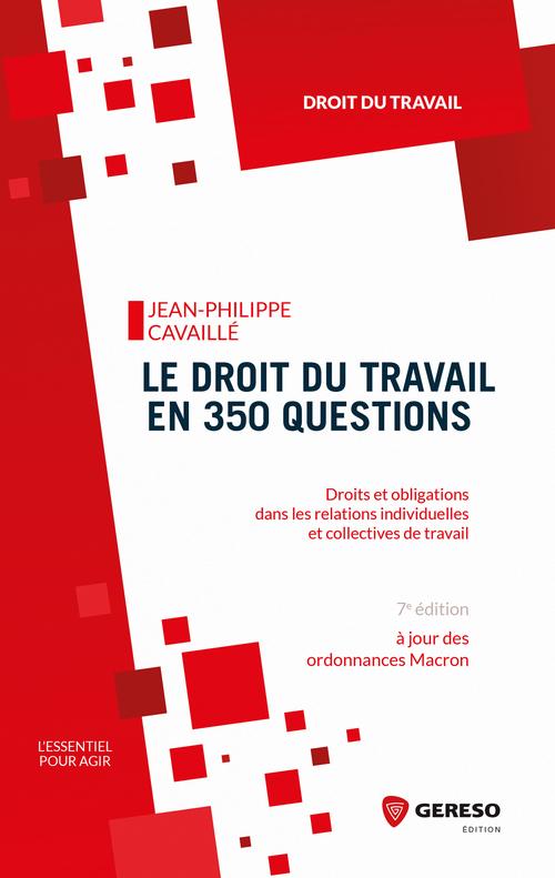 Le droit du travail en 350 questions ; droits et obligations dans les relations individuelles et collectives