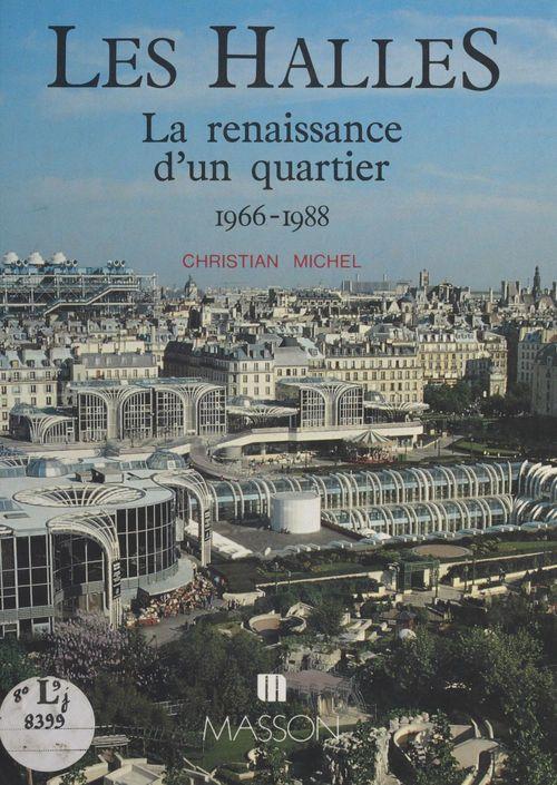Les Halles : La Renaissance d'un quartier (1966-1988)  - Christian Michel