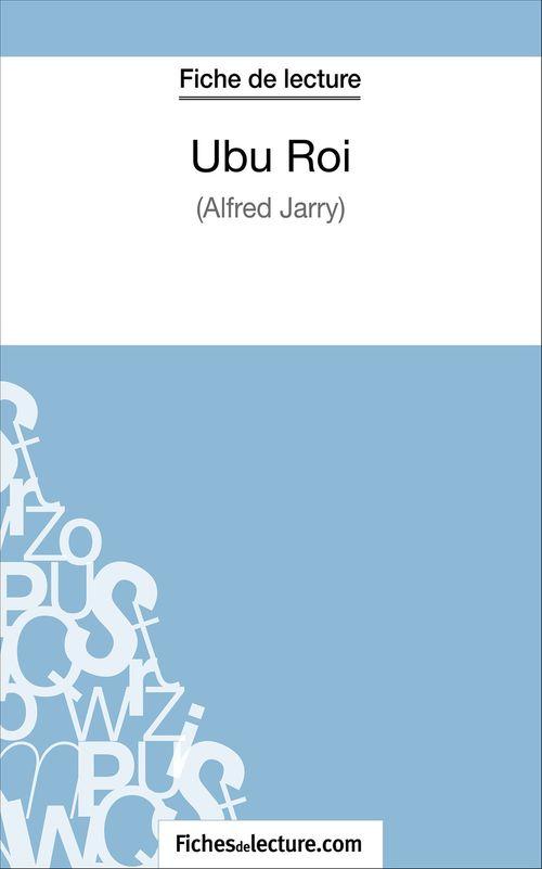 Ubu Roi d'Alfred Jarry ; fiche de lecture ; analyse complète de l'½uvre