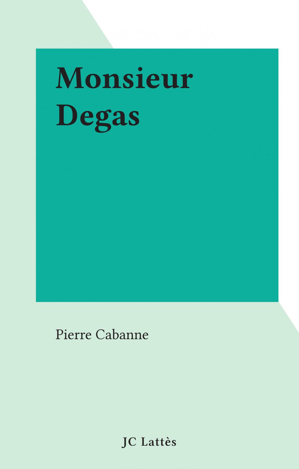 Monsieur Degas  - Pierre Cabanne