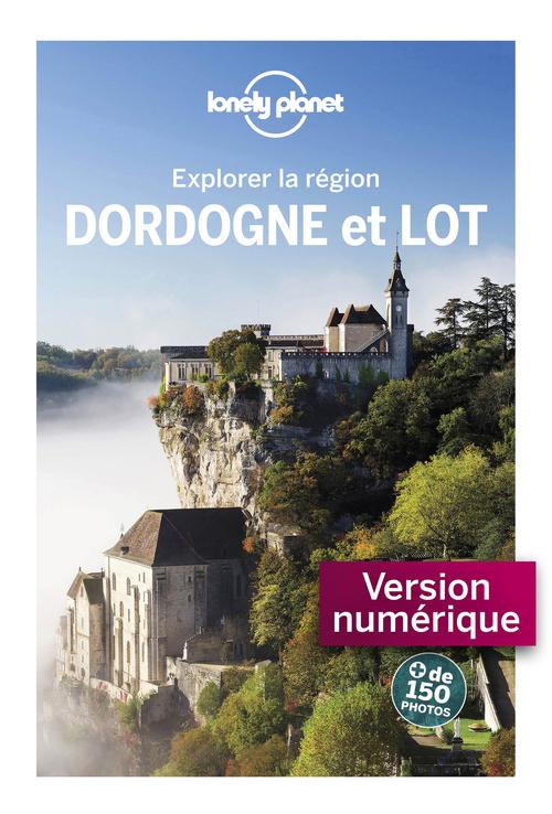 explorer la région ; Dordogne et Lot (2e édition)
