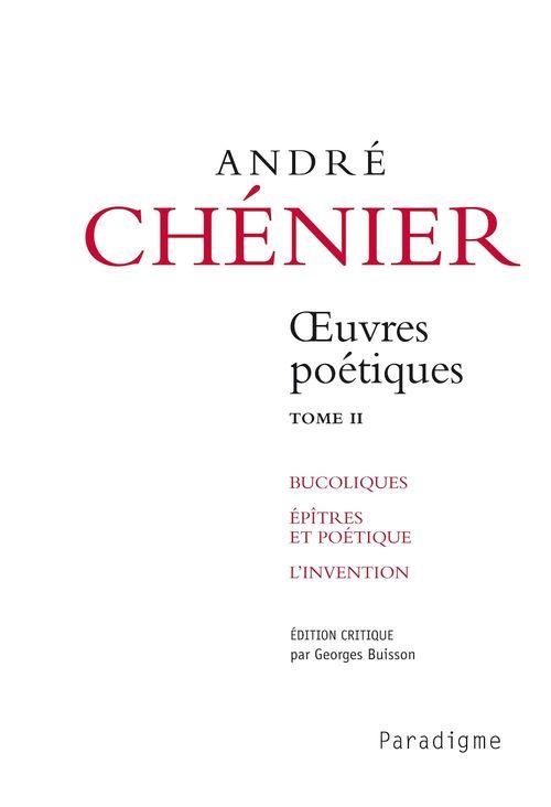 André Chénier, oeuvres poétiques t.2 ; bucoliques, épîtres et poétique, l'invention