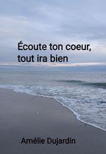Écoute ton coeur, tout ira bien  - Amelie Dujardin