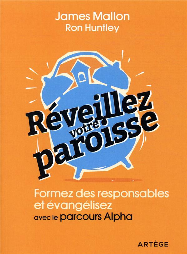 REVEILLEZ VOTRE PAROISSE  -  FORMEZ DES RESPONSABLES ET EVANGELISEZ AVEC LES PARCOURS ALPHA