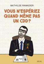 Vous n'espériez quand même pas un CDD ?  - Mathilde Ramadier