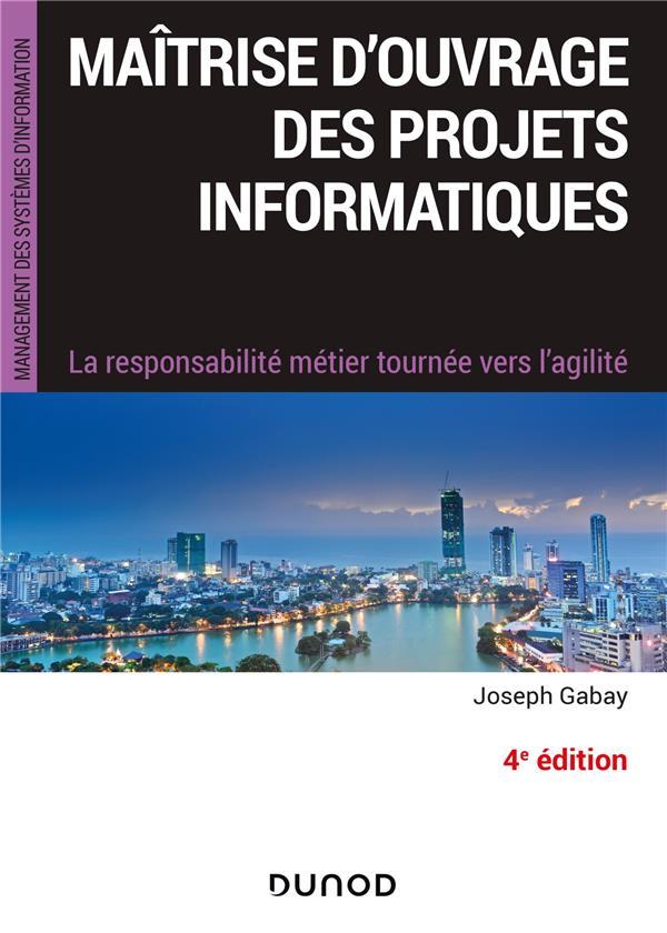 Maîtrise d'ouvrage des projets informatiques ; la responsabilité métier tournée vers l'agilité (4e édition)