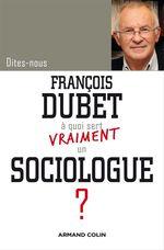 Vente Livre Numérique : DITES-NOUS ; à quoi sert vraiment un sociologue ?  - François DUBET