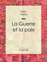 Vente Livre Numérique : La Guerre et la Paix  - Ligaran - Léon Tolstoï