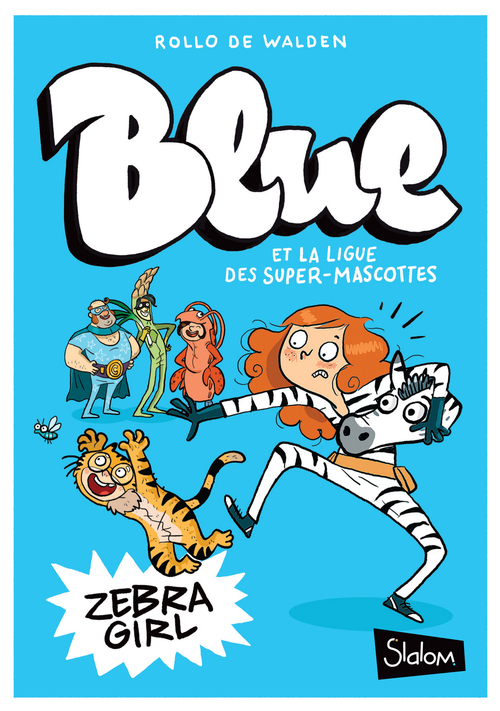 Blue et la ligue des super-mascottes T.1 ; zebra girl