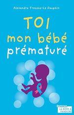 Vente Livre Numérique : Toi, mon bébé prématuré  - Alexandra Tressos-Le Dauphin