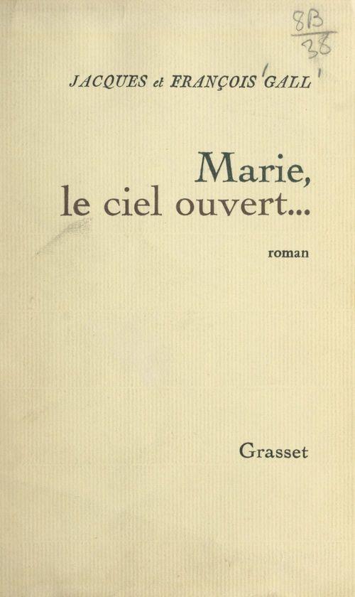 Marie, le ciel ouvert...  - Jacques Gall  - François Gall