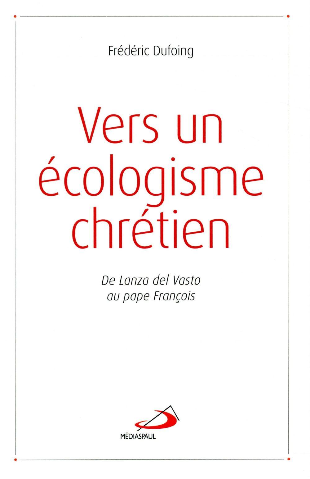 Vers un écologisme chrétien ; De Lanza del Vasto au Pape François