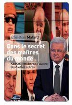 Dans le secret des Maîtres du monde. Kadhafi, Bush, Mitterrand, Poutine et les autres...  - Christian Malard - Jean Eric PERRIN