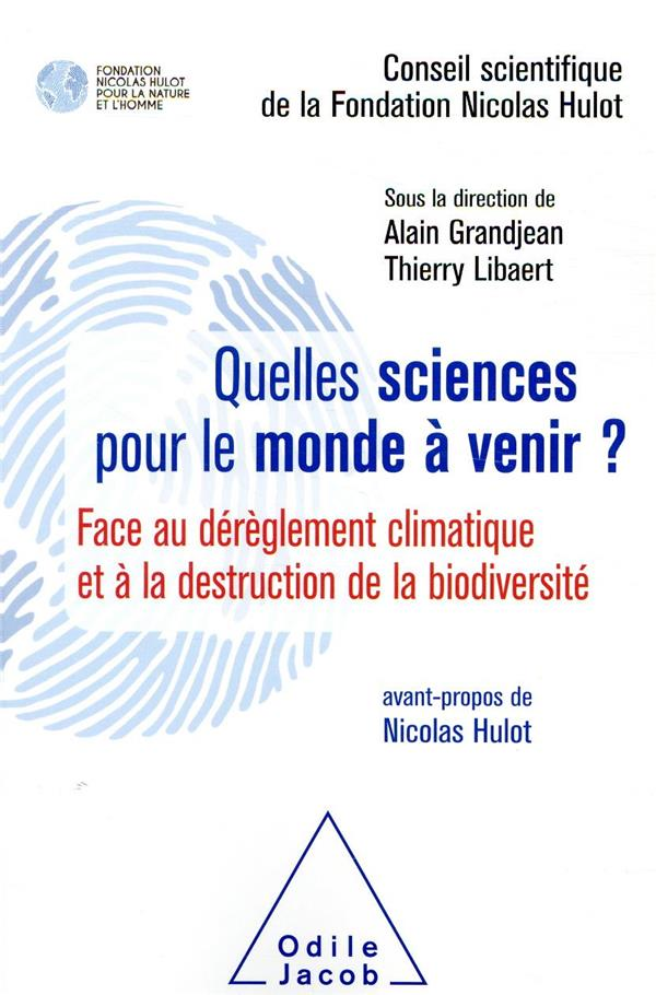 Quelles sciences pour le monde à venir ? ; face au dérèglement climatique et à la destruction de la biodiversité