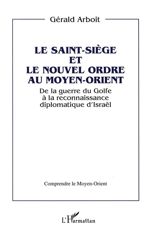 Le saint-siege et le nouvel ordre au moyen-orient - de la guerre du golfe a la reconnaissance diplom