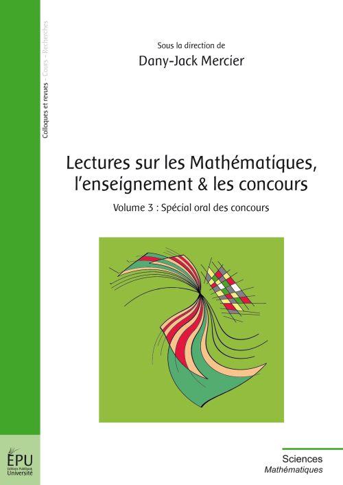 lectures sur les mathématiques, l'enseignement & les concours t.3 ; spécial oral des concours
