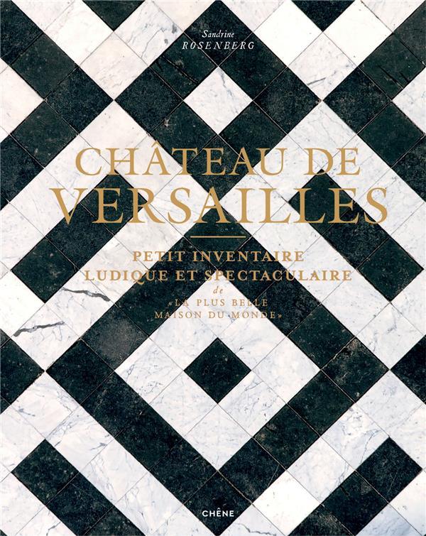 CHATEAU DE VERSAILLES  -  PETIT INVENTAIRE LUDIQUE ET SPECTACULAIRE DE LA PLUS BELLE MAISON DU MONDE