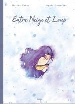 Entre Neige et Loup  - Agnès Domergue - Hélène Canac - Agnes Domergue - Helene Canac