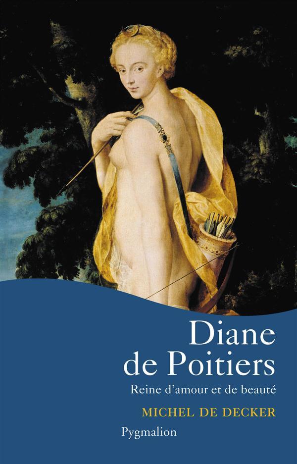 Diane de poitiers - reine d'amour et de beaute