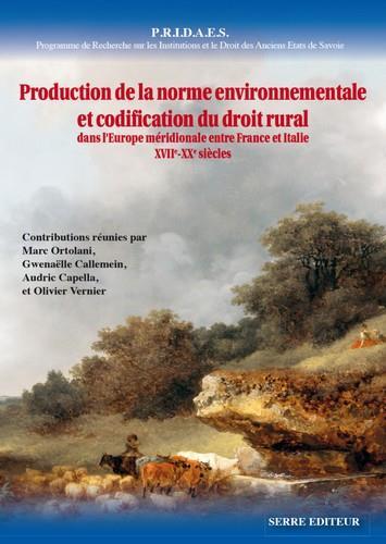 Production de la norme environnementale et codification du droit rural ; dans l'Europe méridionale entre France et Italie ; XVIIe-XXe siècles