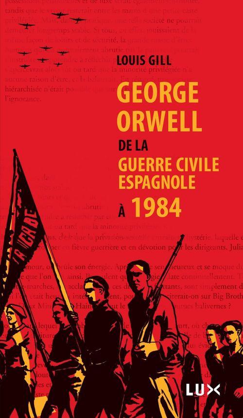 George Orwell ; de la guerre civile espagnole à 1984