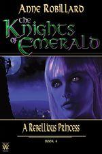 Vente Livre Numérique : Knights of Emerald 04 : A Rebellious Princess  - Anne Robillard