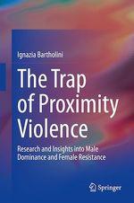 The Trap of Proximity Violence  - Ignazia Bartholini