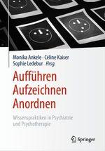 Aufführen - Aufzeichnen - Anordnen  - Céline Kaiser - Sophie Ledebur - Monika Ankele