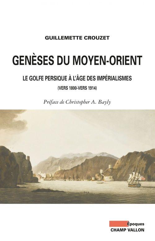 Genèses du Moyen-Orient ; le Golfe persique à l'âge des impérialismes (1800-1914)